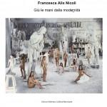 """""""GIÙ LE MANI DALLA MODERNITÀ"""" di Francesca Alix Nicoli"""