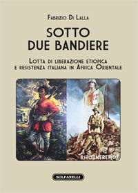 Lotta di liberazione etiopica e resistenza italianain Africa Orientale, in un libro di Fabrizio Di Lalla.