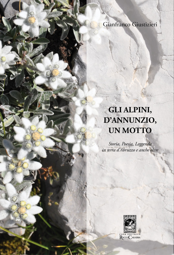 """""""Gli alpini, D'Annunzio, un motto, Storia, Poesia, Leggenda in terra d'Abruzzo e anche oltre."""" Un libro di Gianfranco Giustizieri."""