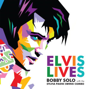 ELVIS LIVES. by BOBBY SOLO with the Sylvia Pagni Swing Combo.
