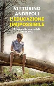 """LIBRI. LA FAMIGLIA """"NATURALE"""" NON ESISTE. Dal libro di Vittorino Andreoli """"L'educazione (Im)-possibile – Orientarsi in una società senza padri""""."""