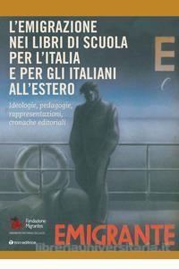 LIBRI. L'emigrazione nei libri di scuola per l'Italia e per gli italiani all'estero.  Un volume della Fondazione Migrantes
