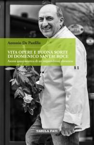 Ascesa quasi ascetica di uno chef abruzzese di talento  In un bel libro di Antonio De Panfilis la vita, le opere e la buona sorte di Domenico Santacroce.