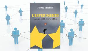 L'ESPERIMENTO, IL LIBRO INCHIESTA SUL MOVIMENTO 5 STELLE DI JACOPO IACOBONI