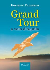 """IMMINENTE L'USCITA DEL VOLUME """"GRAND TOUR A VOLO D'AQUILA""""  Attesa per l'arrivo dell'ottavo libro di Goffredo Palmerini, edito da One Group"""