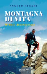 LIBRI. Presentazione del volume di Angelo Fusari  Montagna di Vita – Storie Ascensionali.