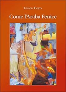 """Gianna Costa: le ceneri e la rinascita. Appunti sulla raccolta poetica """"Come l'Araba Fenice""""."""