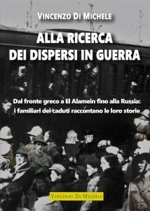 """""""Alla ricerca dei dispersi in guerra"""" di Vincenzo Di Michele  Un libro di testimonianze, ricordi e drammi dei nostri soldati nei vari fronti di guerra."""