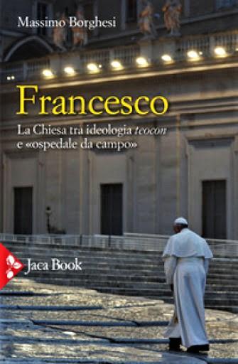 """Francesco. La Chiesa tra ideologia teocon e """"ospedale da campo"""", di Massimo Borghesi."""