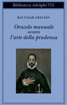 """Baltasar Graciàn, """"Oracolo manuale ovvero l'arte della prudenza"""", Adelphi"""